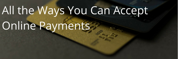 All the Ways You Can Accept Online Payments For Your Business